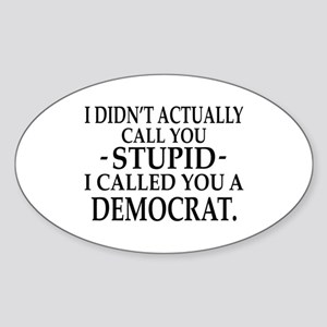 Stupid Democrats Oval Sticker