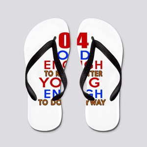 04 Old Enough Young Enough Birthday Des Flip Flops