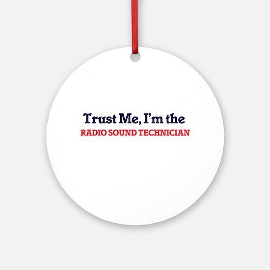 Trust me, I'm the Radio Sound Techn Round Ornament