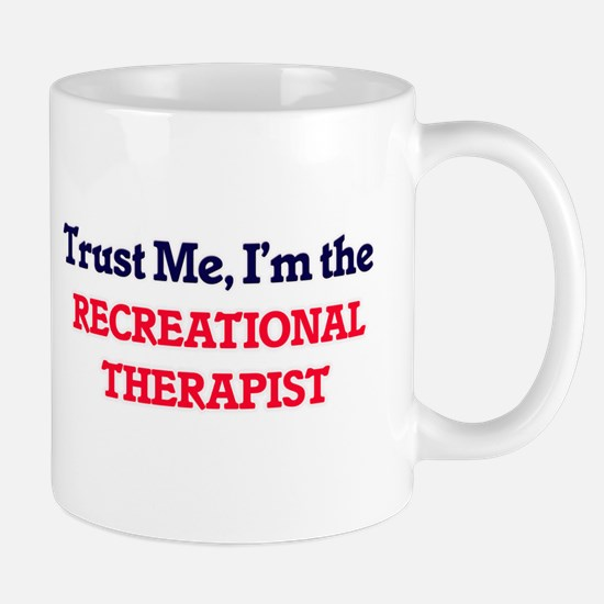Trust me, I'm the Recreational Therapist Mugs