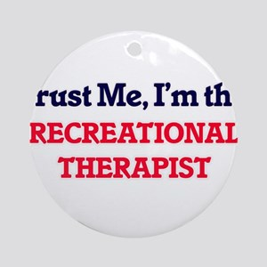 Trust me, I'm the Recreational Ther Round Ornament