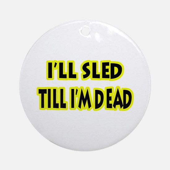 Funny Sled Till Dead Ornament (Round)