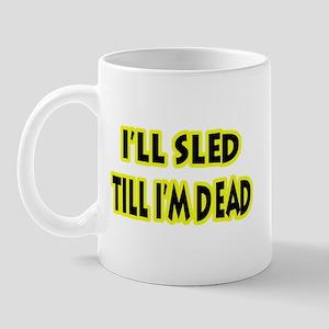 Funny Sled Till Dead Mug
