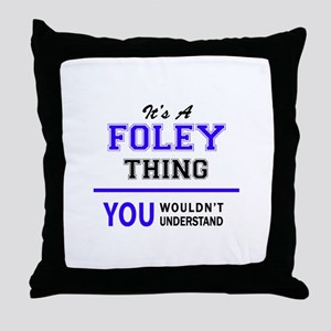 It's FOLEY thing, you wouldn't unders Throw Pillow