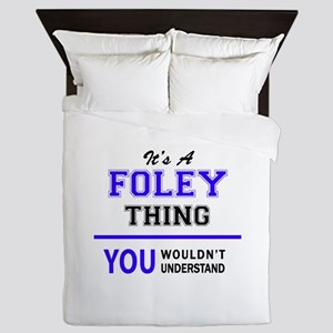 It's FOLEY thing, you wouldn't underst Queen Duvet