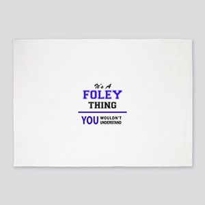 It's FOLEY thing, you wouldn't unde 5'x7'Area Rug