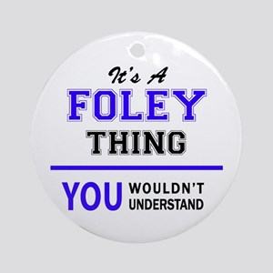 It's FOLEY thing, you wouldn't unde Round Ornament