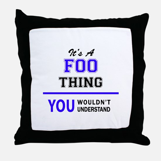 It's FOO thing, you wouldn't understa Throw Pillow