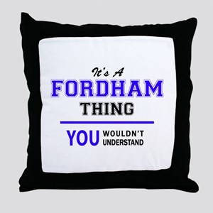 It's FORDHAM thing, you wouldn't unde Throw Pillow