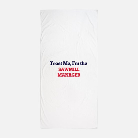 Trust me, I'm the Sawmill Manager Beach Towel