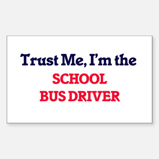 Trust me, I'm the School Bus Driver Decal