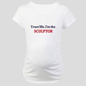 Trust me, I'm the Sculptor Maternity T-Shirt