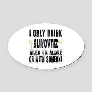 I Only Drink Slivovtiz Wine When I Oval Car Magnet