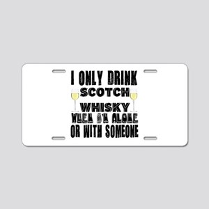 I Only Drink SCOTCH WHISKY Aluminum License Plate