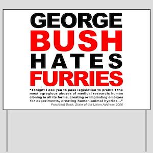 George Bush Hates Furries Yard Sign