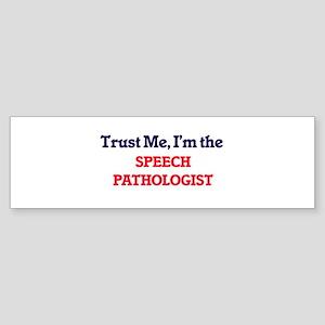 Trust me, I'm the Speech Pathologis Bumper Sticker
