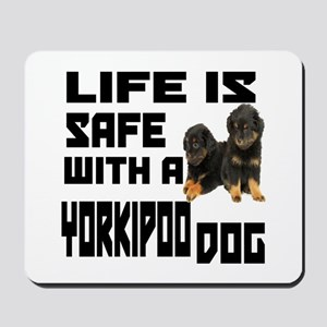 Life Is Safe With A Yorkipoo Dog Designs Mousepad