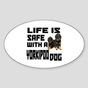 Life Is Safe With A Yorkipoo Dog De Sticker (Oval)