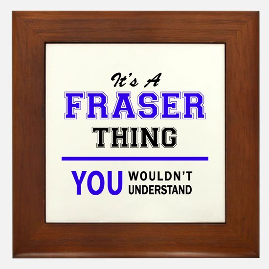 It's FRASER thing, you wouldn't unders Framed Tile