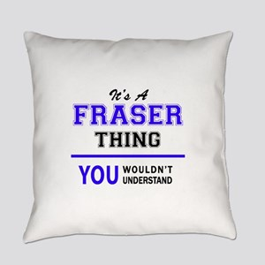 It's FRASER thing, you wouldn't un Everyday Pillow