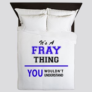 It's FRAY thing, you wouldn't understa Queen Duvet