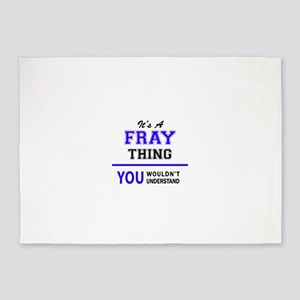 It's FRAY thing, you wouldn't under 5'x7'Area Rug