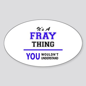 It's FRAY thing, you wouldn't understand Sticker