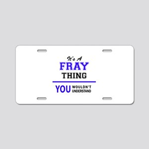 It's FRAY thing, you wouldn Aluminum License Plate