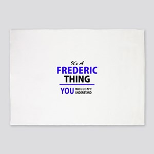 It's FREDERIC thing, you wouldn't u 5'x7'Area Rug