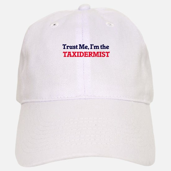 Trust me, I'm the Taxidermist Baseball Baseball Cap