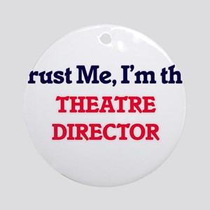 Trust me, I'm the Theatre Director Round Ornament