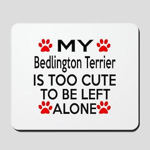 Bedlington Terrier Is Too Cute Mousepad