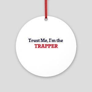 Trust me, I'm the Trapper Round Ornament