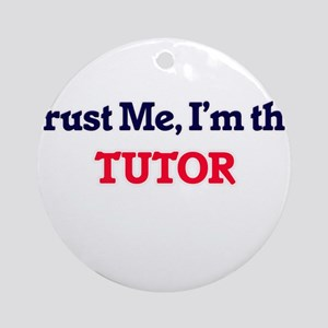 Trust me, I'm the Tutor Round Ornament