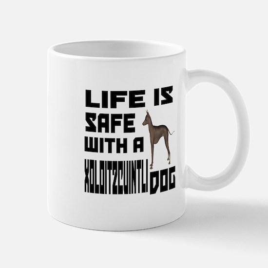 Life Is Safe With A Xoloitzcuintli Dog Mug