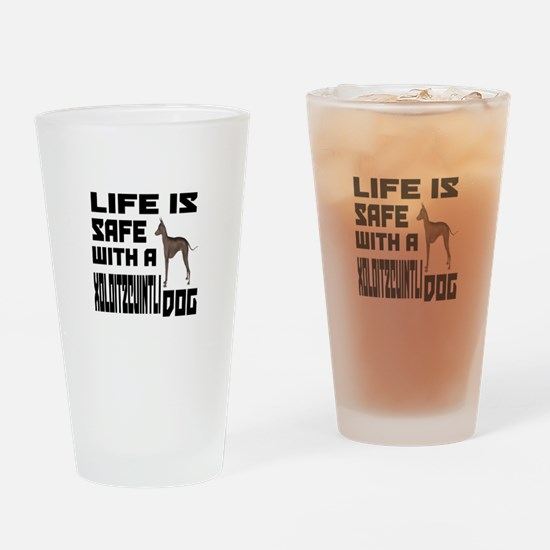 Life Is Safe With A Xoloitzcuintli Drinking Glass