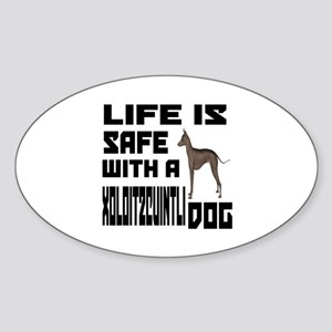 Life Is Safe With A Xoloitzcuintli Sticker (Oval)