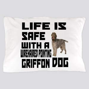 Life Is Safe With A Wirehaired Pointin Pillow Case