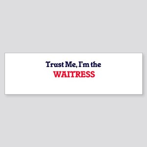 Trust me, I'm the Waitress Bumper Sticker