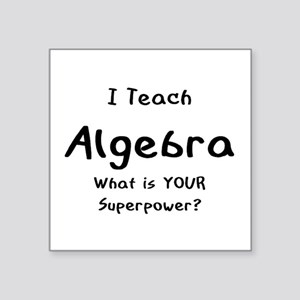 "teach algebra Square Sticker 3"" x 3"""