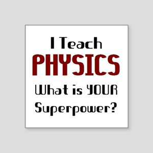 "teach physics Square Sticker 3"" x 3"""