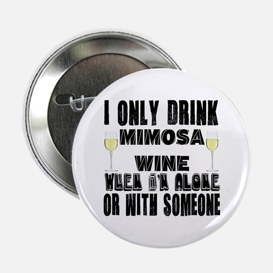 """I Only Drink Mimosa Wine 2.25"""" Button"""