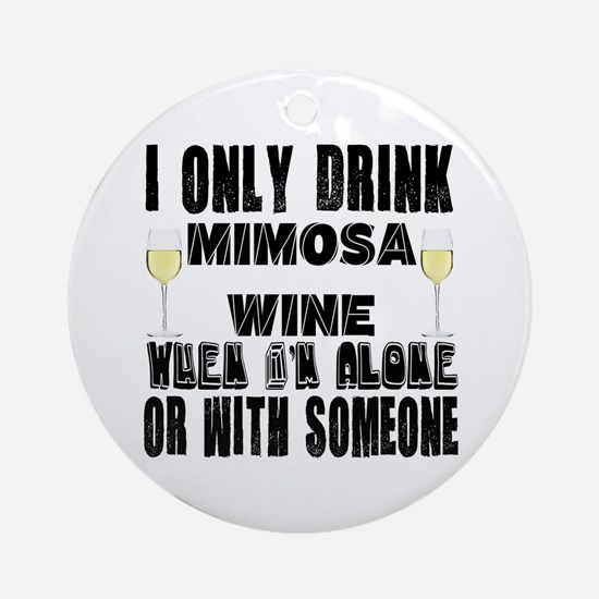 I Only Drink Mimosa Wine Round Ornament