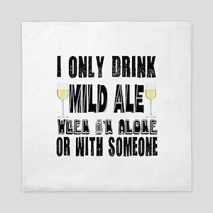 I Only Drink Mild Ale Queen Duvet
