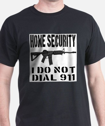 HOME SECURITY I Do Not Dial 911 T-Shirt