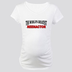 """The World's Greatest Reenactor"" Maternity T-Shirt"