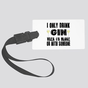 I Only Drink Gin Large Luggage Tag