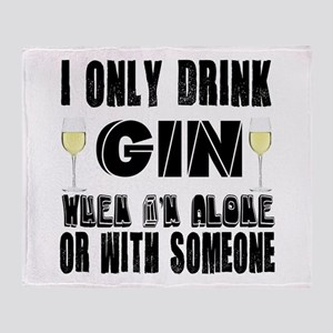 I Only Drink Gin Throw Blanket