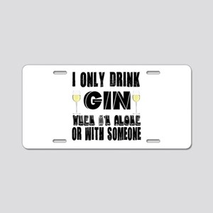 I Only Drink Gin Aluminum License Plate