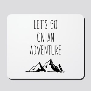 Let's Go On An Adventure Mousepad